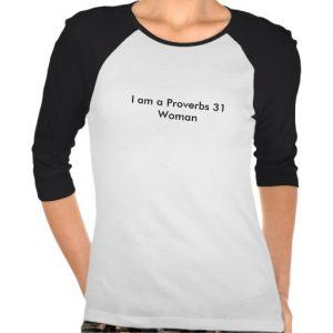 http://rlv.zcache.com/i_am_a_proverbs_31_woman_t_shirt-r8112d17173a840a3a0f4bcf0e23a063c_vjfe7_512.jpg